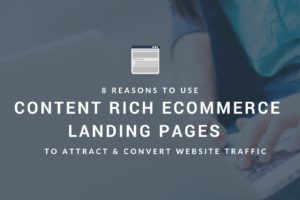 8 Reasons to use content rich eCommerce landing pages