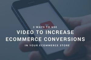 3 Ways to use eCommerce Product Video to Increase Conversions