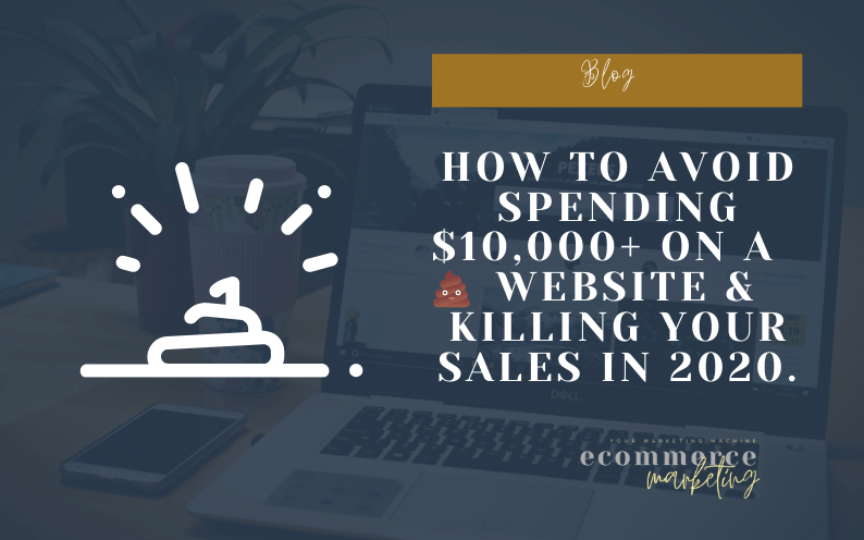 How to avoid spending $10,000 on a💩 website and killing your sales in 2020.
