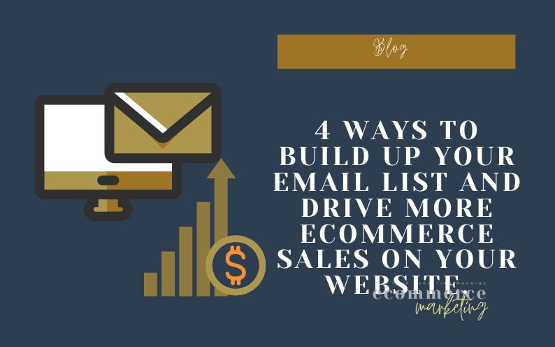4 Ways to build up your email list and drive more eCommerce sales on your website.